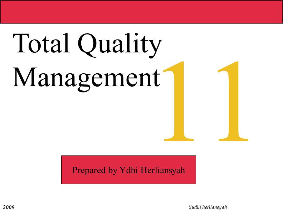 2008 Yudhi herliansyah 11 Total Quality Management Prepared by Ydhi Herliansyah