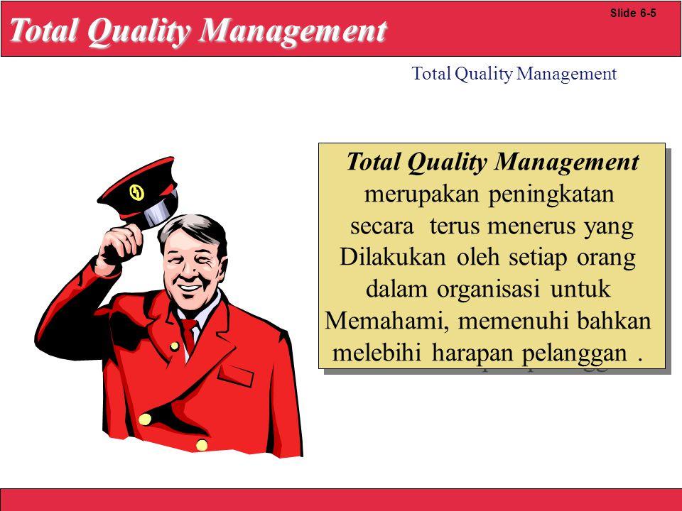 2008 Yudhi herliansyah  Focus thd pemenuhan pelanggan  Mengarahkan pada continuous improvement  Keterlibatan Gugus tugas (work force)  Focus thd pemenuhan pelanggan  Mengarahkan pada continuous improvement  Keterlibatan Gugus tugas (work force) Total Quality Management Slide 6-6