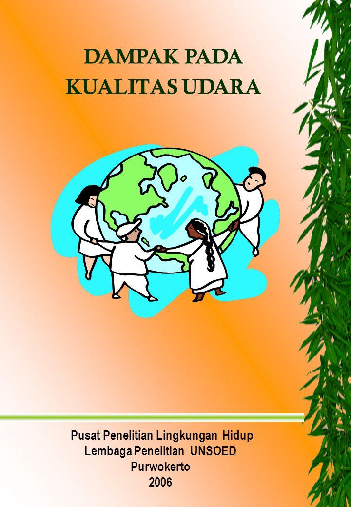 DAMPAK PADA KUALITAS UDARA Pusat Penelitian Lingkungan Hidup Lembaga Penelitian UNSOED Purwokerto 2006