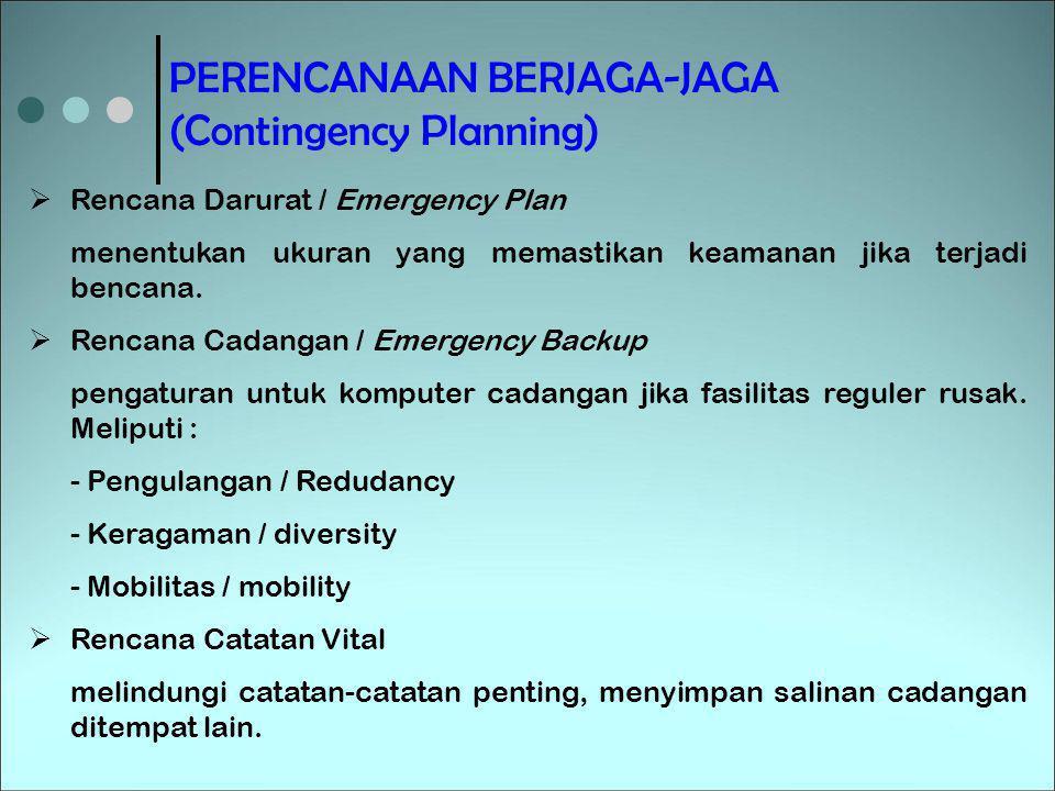 PERENCANAAN BERJAGA-JAGA (Contingency Planning)  Rencana Darurat / Emergency Plan menentukan ukuran yang memastikan keamanan jika terjadi bencana. 