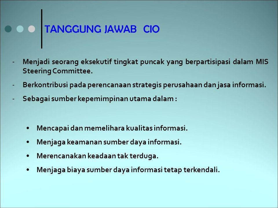 TANGGUNG JAWAB CIO -Menjadi seorang eksekutif tingkat puncak yang berpartisipasi dalam MIS Steering Committee. -Berkontribusi pada perencanaan strateg
