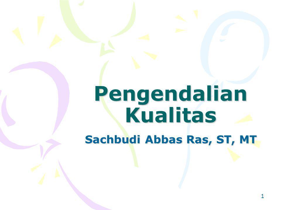 1 Pengendalian Kualitas Sachbudi Abbas Ras, ST, MT