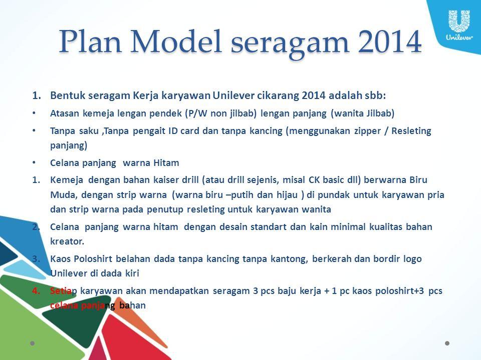 Plan Model seragam 2014 1.Bentuk seragam Kerja karyawan Unilever cikarang 2014 adalah sbb: Atasan kemeja lengan pendek (P/W non jilbab) lengan panjang