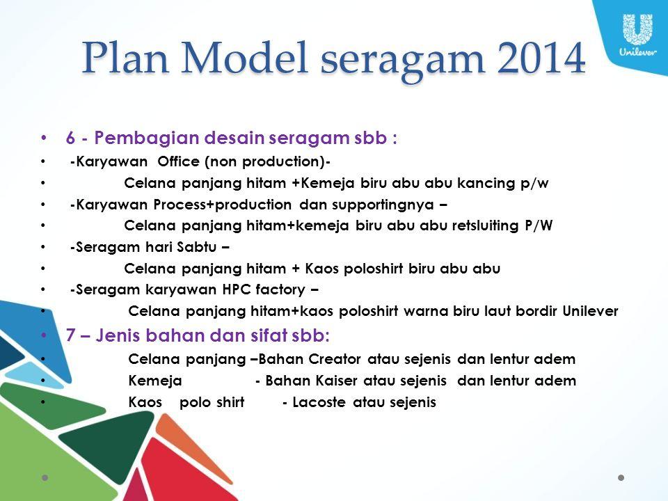 Plan Model seragam 2014 6 - Pembagian desain seragam sbb : -Karyawan Office (non production)- Celana panjang hitam +Kemeja biru abu abu kancing p/w -K
