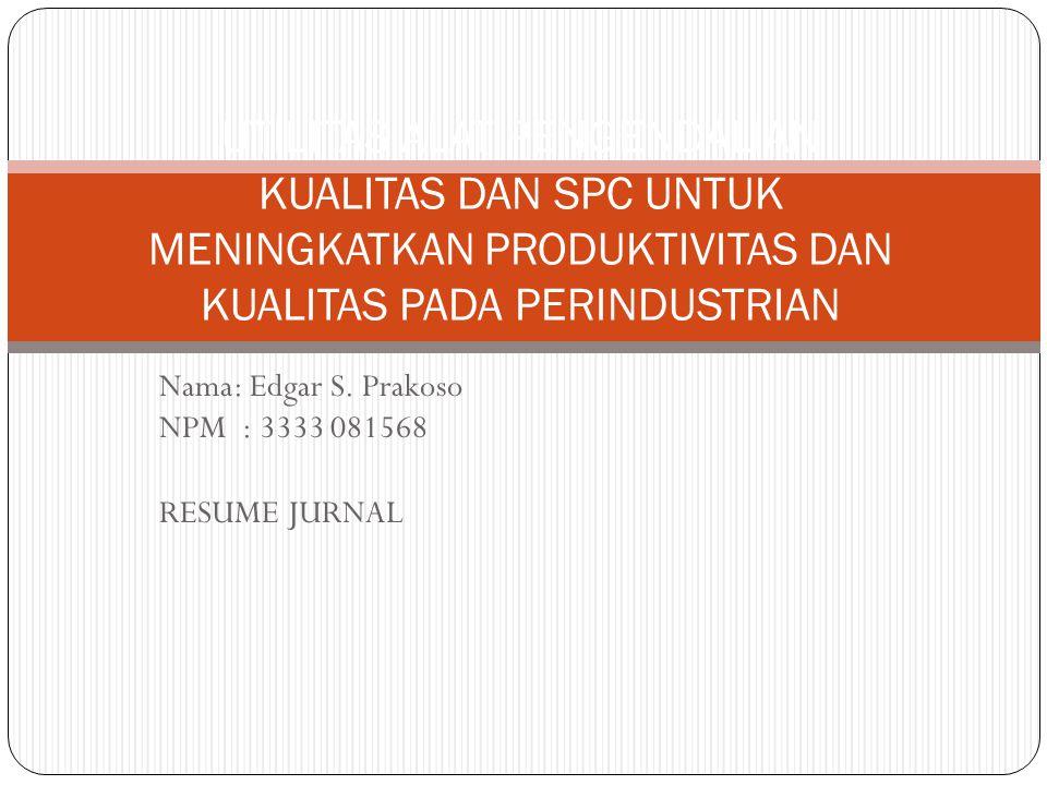 Statistical Process Control (SPC) bertujuan untuk mengontrol kualitas karakteristik pada metode, mesin, produk, peralatan baik bagi perusahaan dan operator.