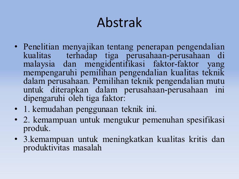 Abstrak Penelitian menyajikan tentang penerapan pengendalian kualitas terhadap tiga perusahaan-perusahaan di malaysia dan mengidentifikasi faktor-faktor yang mempengaruhi pemilihan pengendalian kualitas teknik dalam perusahaan.