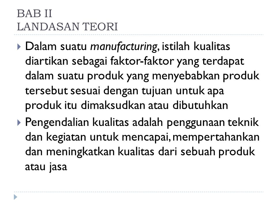 BAB II LANDASAN TEORI  Dalam suatu manufacturing, istilah kualitas diartikan sebagai faktor-faktor yang terdapat dalam suatu produk yang menyebabkan