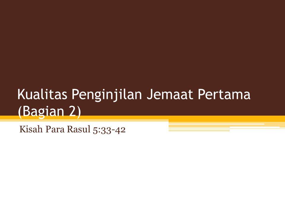 Kualitas Penginjilan Jemaat Pertama (Bagian 2) Kisah Para Rasul 5:33-42