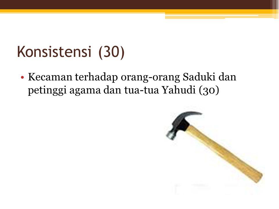 Konsistensi (30) Kecaman terhadap orang-orang Saduki dan petinggi agama dan tua-tua Yahudi (30)