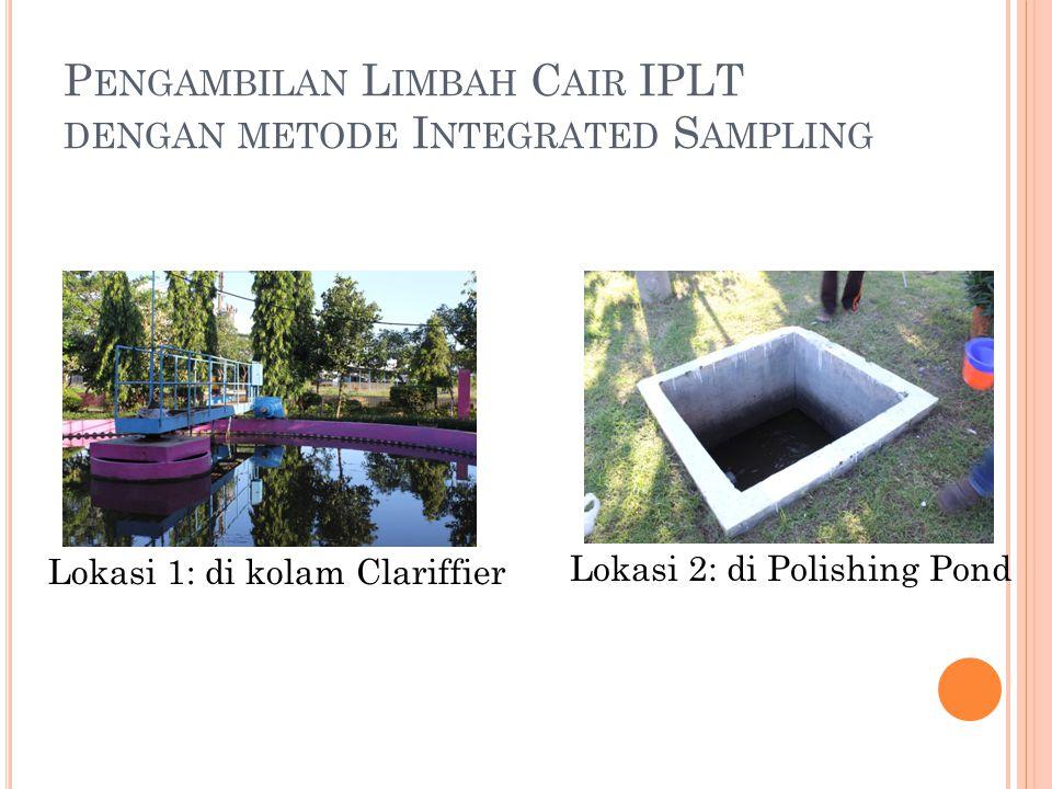 P ENGAMBILAN L IMBAH C AIR IPLT DENGAN METODE I NTEGRATED S AMPLING Lokasi 2: di Polishing Pond Lokasi 1: di kolam Clariffier