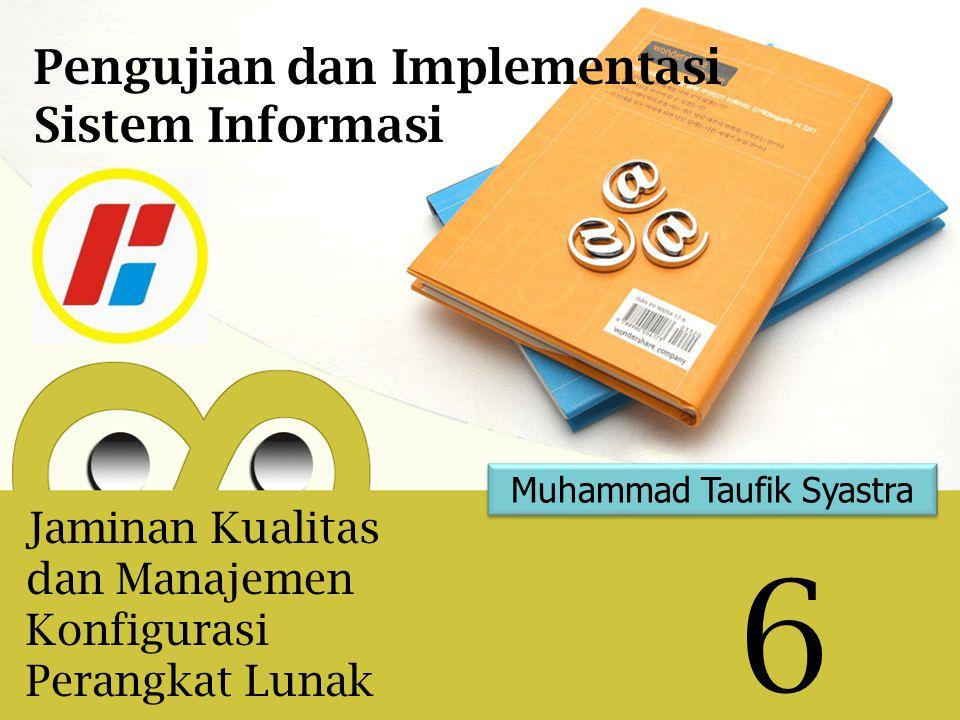 Muhammad Taufik Syastra 6 Pengujian dan Implementasi Sistem Informasi Jaminan Kualitas dan Manajemen Konfigurasi Perangkat Lunak