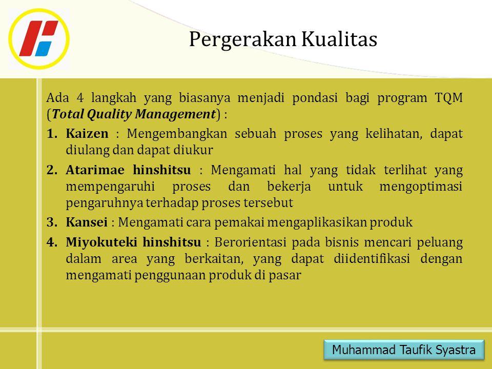 Pergerakan Kualitas Ada 4 langkah yang biasanya menjadi pondasi bagi program TQM (Total Quality Management) : 1.Kaizen : Mengembangkan sebuah proses y