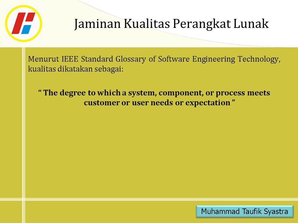 "Jaminan Kualitas Perangkat Lunak Menurut IEEE Standard Glossary of Software Engineering Technology, kualitas dikatakan sebagai: "" The degree to which"