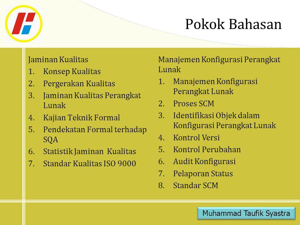 Kompetensi Mahasiswa mampu menjelaskan aktivitas jaminan kualitas perangkat lunak dan manajemen konfigurasi perangkat lunak Muhammad Taufik Syastra