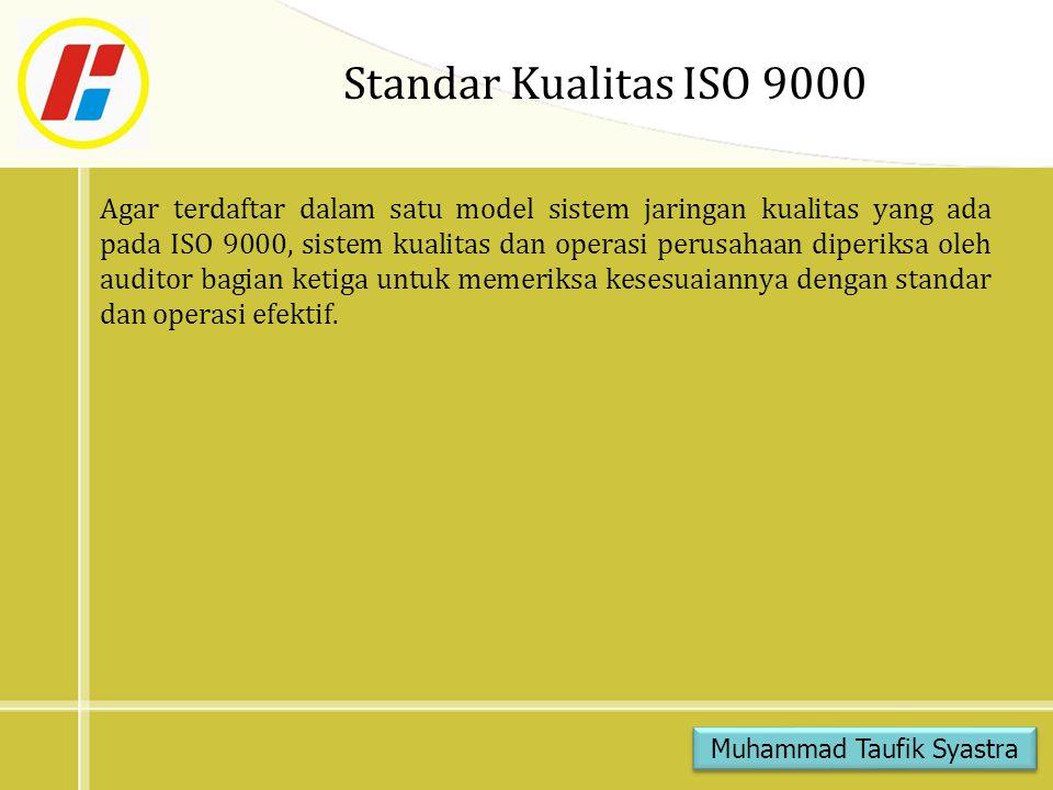 Standar Kualitas ISO 9000 Agar terdaftar dalam satu model sistem jaringan kualitas yang ada pada ISO 9000, sistem kualitas dan operasi perusahaan dipe