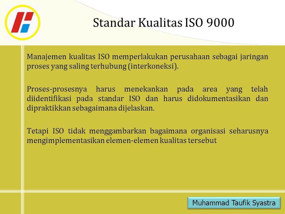 Standar Kualitas ISO 9000 Manajemen kualitas ISO memperlakukan perusahaan sebagai jaringan proses yang saling terhubung (interkoneksi). Proses-prosesn