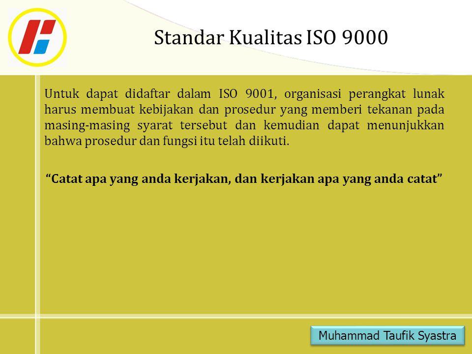 Standar Kualitas ISO 9000 Untuk dapat didaftar dalam ISO 9001, organisasi perangkat lunak harus membuat kebijakan dan prosedur yang memberi tekanan pa