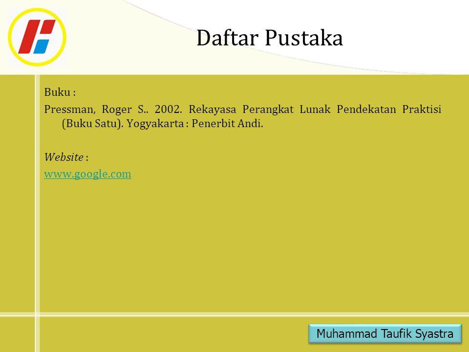 Daftar Pustaka Buku : Pressman, Roger S.. 2002. Rekayasa Perangkat Lunak Pendekatan Praktisi (Buku Satu). Yogyakarta : Penerbit Andi. Website : www.go