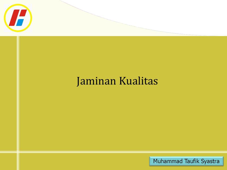 Jaminan Kualitas Muhammad Taufik Syastra