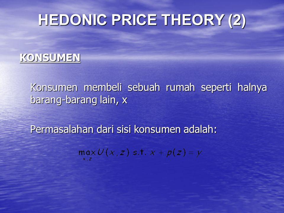 HEDONIC PRICE THEORY (2) KONSUMEN Konsumen membeli sebuah rumah seperti halnya barang-barang lain, x Permasalahan dari sisi konsumen adalah: