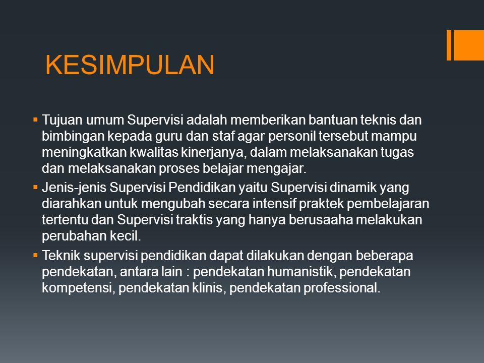 KESIMPULAN  Tujuan umum Supervisi adalah memberikan bantuan teknis dan bimbingan kepada guru dan staf agar personil tersebut mampu meningkatkan kwali