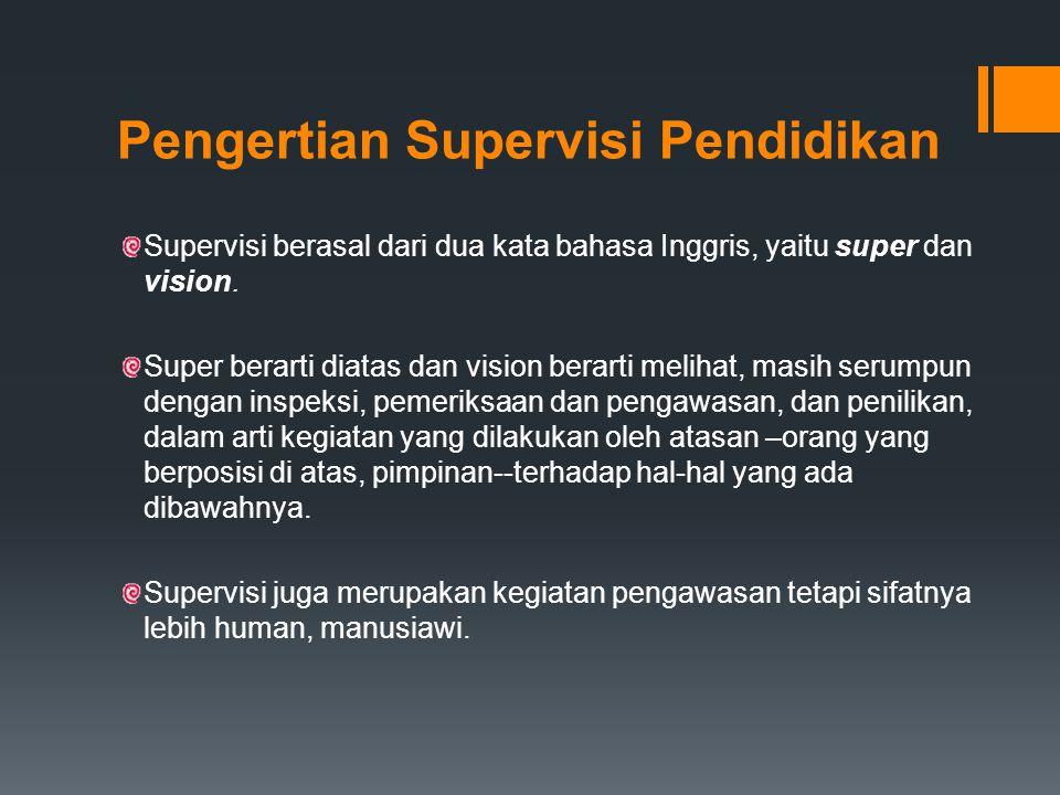Pengertian Supervisi Pendidikan Supervisi berasal dari dua kata bahasa Inggris, yaitu super dan vision. Super berarti diatas dan vision berarti meliha