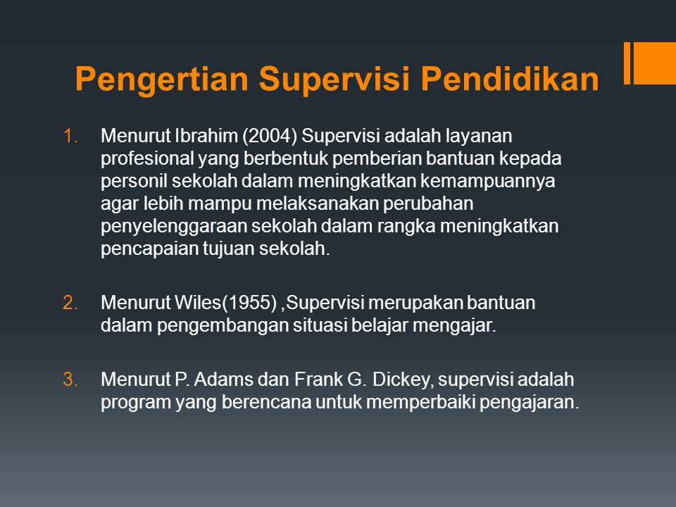 Pengertian Supervisi Pendidikan 1.Menurut Ibrahim (2004) Supervisi adalah layanan profesional yang berbentuk pemberian bantuan kepada personil sekolah