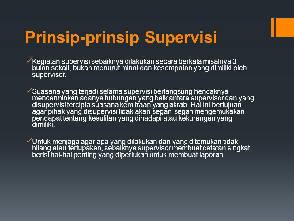 Prinsip-prinsip Supervisi Kegiatan supervisi sebaiknya dilakukan secara berkala misalnya 3 bulan sekali, bukan menurut minat dan kesempatan yang dimil
