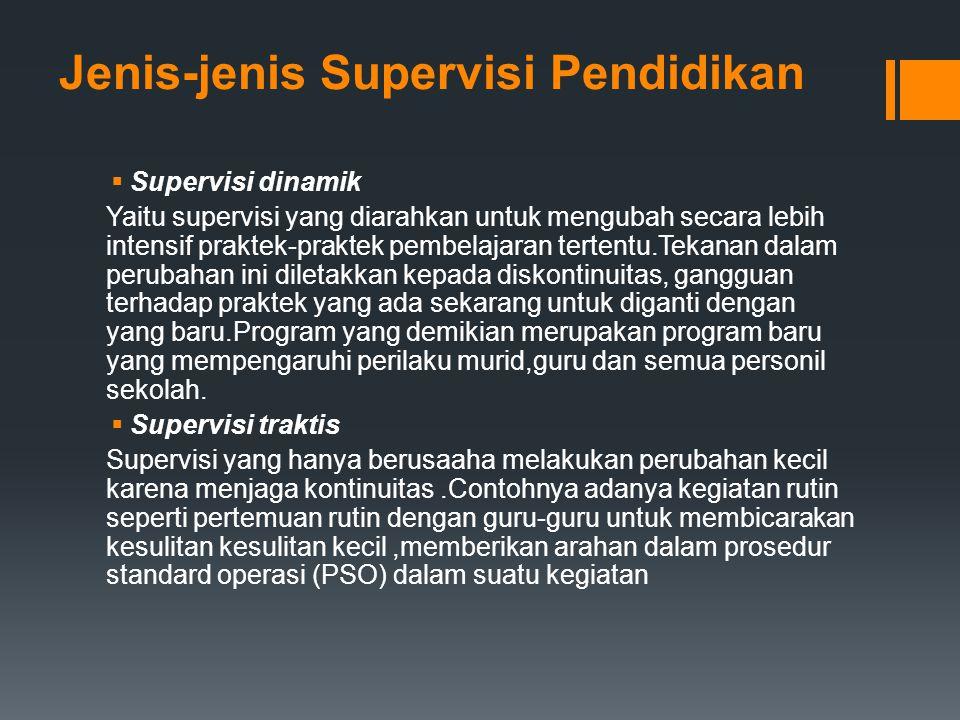 Jenis-jenis Supervisi Pendidikan  Supervisi dinamik Yaitu supervisi yang diarahkan untuk mengubah secara lebih intensif praktek-praktek pembelajaran