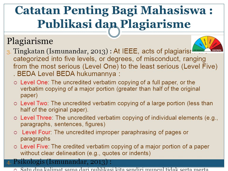 Plagiarisme 3. Tingkatan (Ismunandar, 2013) : At IEEE, acts of plagiarism are categorized into five levels, or degrees, of misconduct, ranging from th