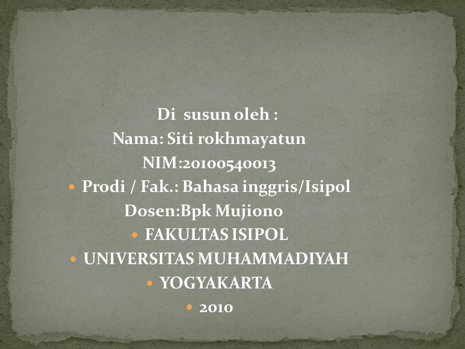 Di susun oleh : Nama: Siti rokhmayatun NIM:20100540013 Prodi / Fak.: Bahasa inggris/Isipol Dosen:Bpk Mujiono FAKULTAS ISIPOL UNIVERSITAS MUHAMMADIYAH