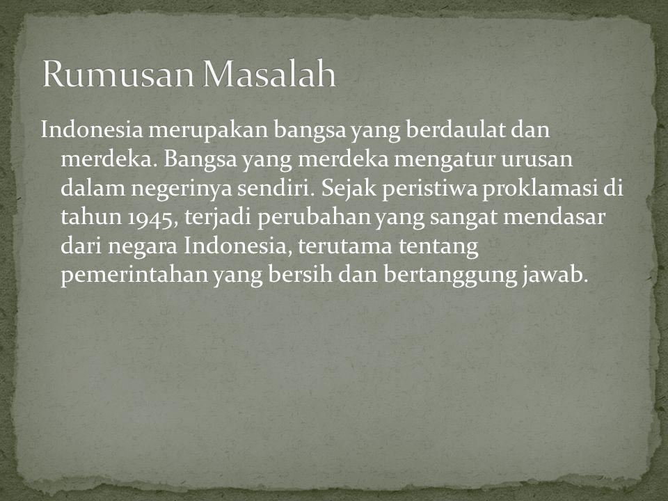 Indonesia merupakan bangsa yang berdaulat dan merdeka. Bangsa yang merdeka mengatur urusan dalam negerinya sendiri. Sejak peristiwa proklamasi di tahu