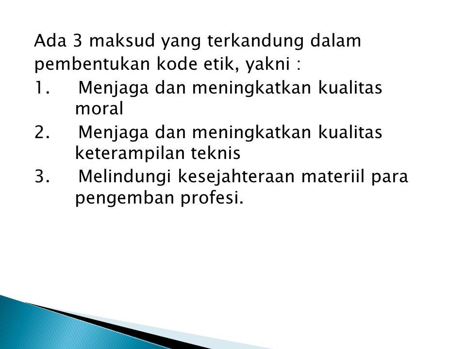 Ada 3 maksud yang terkandung dalam pembentukan kode etik, yakni : 1.