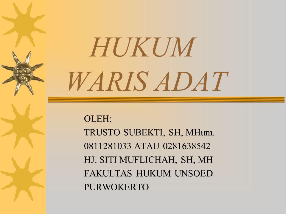 HUKUM WARIS ADAT OLEH: TRUSTO SUBEKTI, SH, MHum.0811281033 ATAU 0281638542 HJ.