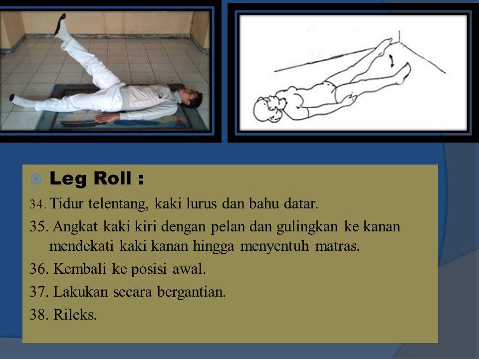  Leg Roll : 34. Tidur telentang, kaki lurus dan bahu datar. 35. Angkat kaki kiri dengan pelan dan gulingkan ke kanan mendekati kaki kanan hingga meny