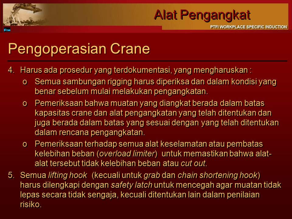 Alat Pengangkat Pengoperasian Crane 4.Harus ada prosedur yang terdokumentasi, yang mengharuskan : oSemua sambungan rigging harus diperiksa dan dalam k