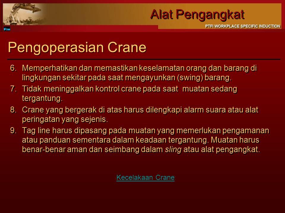 Alat Pengangkat Pengoperasian Crane 6.Memperhatikan dan memastikan keselamatan orang dan barang di lingkungan sekitar pada saat mengayunkan (swing) ba