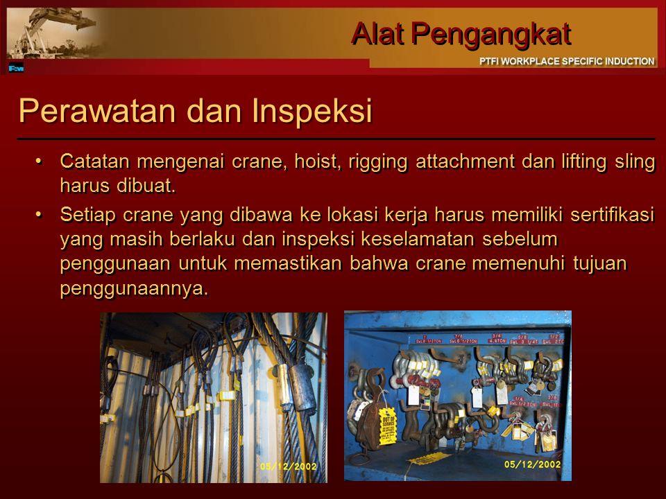 Alat Pengangkat Perawatan dan Inspeksi Catatan mengenai crane, hoist, rigging attachment dan lifting sling harus dibuat. Setiap crane yang dibawa ke l