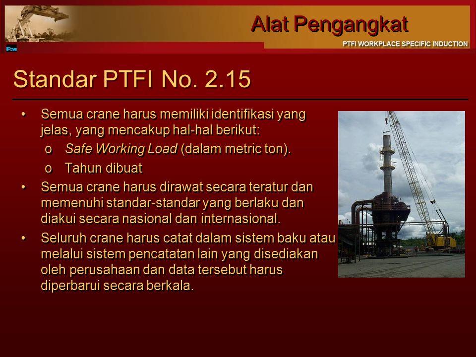 Alat Pengangkat Standar PTFI No. 2.15 Semua crane harus memiliki identifikasi yang jelas, yang mencakup hal-hal berikut: oSafe Working Load (dalam met