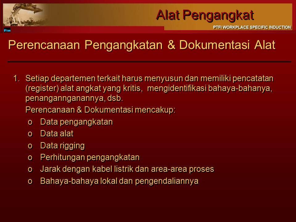 Alat Pengangkat Perencanaan Pengangkatan & Dokumentasi Alat 1.Setiap departemen terkait harus menyusun dan memiliki pencatatan (register) alat angkat