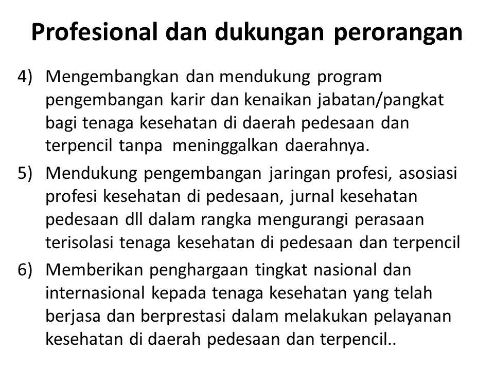 Profesional dan dukungan perorangan 4)Mengembangkan dan mendukung program pengembangan karir dan kenaikan jabatan/pangkat bagi tenaga kesehatan di daerah pedesaan dan terpencil tanpa meninggalkan daerahnya.