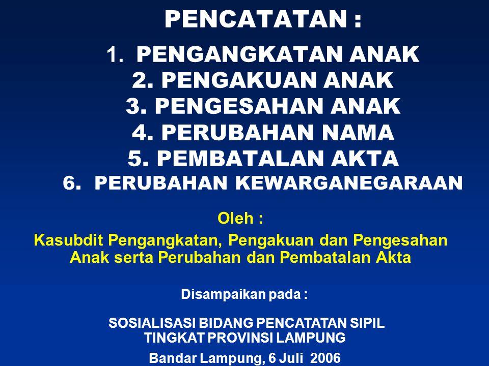 51 PERSYARATAN PENCATATAN PERUBAHAN KEWARGANEGARAAN DARI WNI MENJADI WNA DI INDONESIA a.Surat Catatan dari Pengadilan Negeri bahwa penduduk ybs telah melepaskan Kewarganegaraan Republik Indonesia.