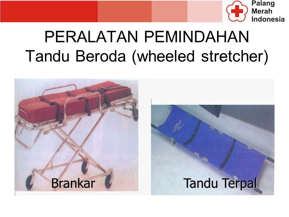 PERALATAN PEMINDAHAN Tandu Beroda (wheeled stretcher) Brankar Tandu Terpal