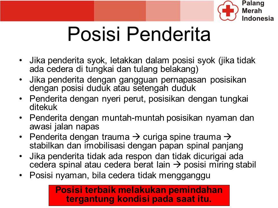 Posisi Penderita Jika penderita syok, letakkan dalam posisi syok (jika tidak ada cedera di tungkai dan tulang belakang) Jika penderita dengan gangguan
