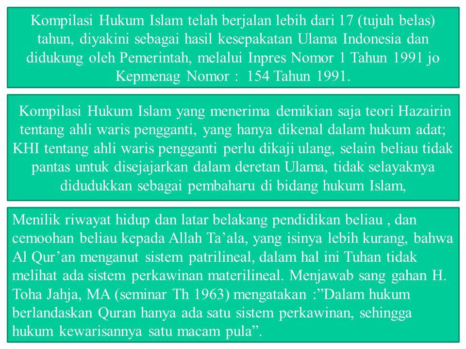 Kompilasi Hukum Islam telah berjalan lebih dari 17 (tujuh belas) tahun, diyakini sebagai hasil kesepakatan Ulama Indonesia dan didukung oleh Pemerinta