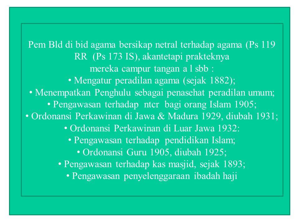 Snouck & Politik Islam Kebijaksanaannya Dl Islam tdk dikenal lapisan kependetaan sbgmn dl Kristen Kiyai tdk apriori politik Penghulu mrpkn bwhn pem pribumi Ulama independen bkn komplotn jahat, sbb mrk hanya ingin ibadah Pergi haji ke Makkah pun bukan berarti fanatik berjiwa pemberontak Politik Islamnya Pd hakekatnya or Isl di Ina itu penuh damai, berkemampuan politik fanatisme Islam; Musuh kolonialisme bukanlah Islam sbgai agama, ttp sbgai doktrin politik; Perlawanan Islam adl thd Kristen dan asing; Harus dibedakan : - Islam ag murni (ibadah)- pem Bld bersikap netral; - sosial kemasyktn : perkawinan, wa risan – dihormati; - Islam sbgai kektn sosial politik – di larang/tidak boleh ada.