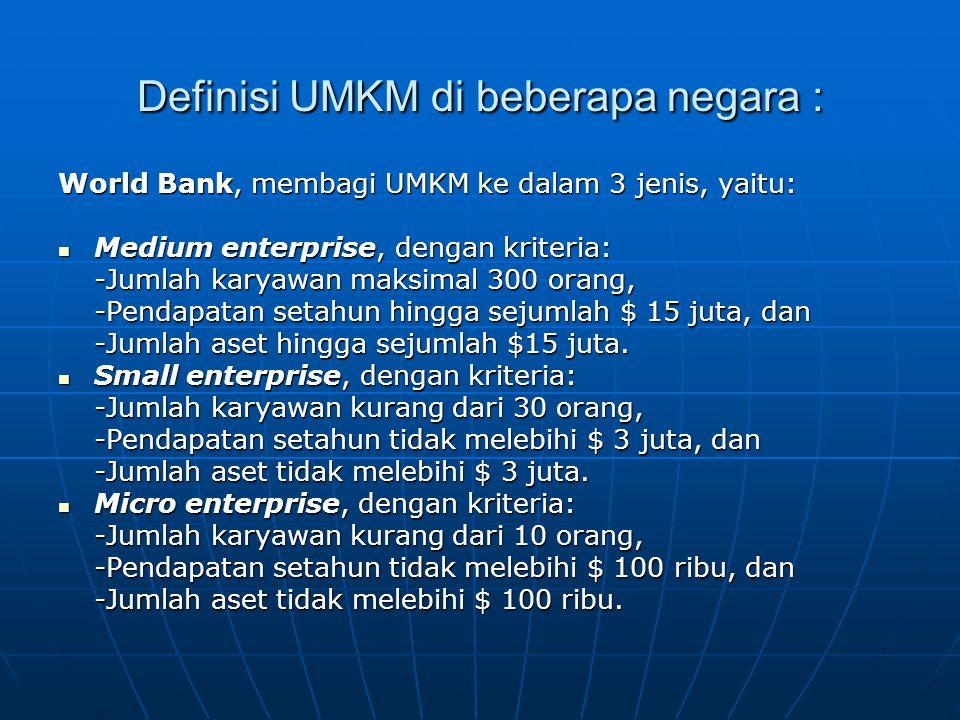 Definisi UMKM di beberapa negara : World Bank, membagi UMKM ke dalam 3 jenis, yaitu: Medium enterprise, dengan kriteria: Medium enterprise, dengan kri