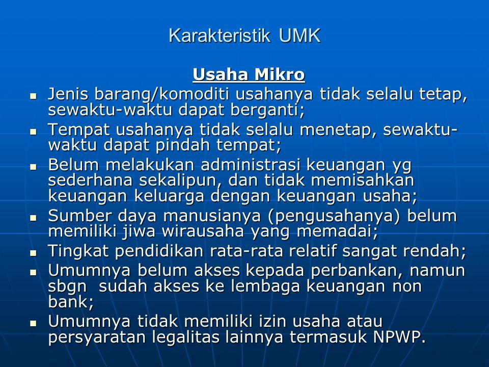 Karakteristik UMK Usaha Mikro Jenis barang/komoditi usahanya tidak selalu tetap, sewaktu-waktu dapat berganti; Jenis barang/komoditi usahanya tidak se