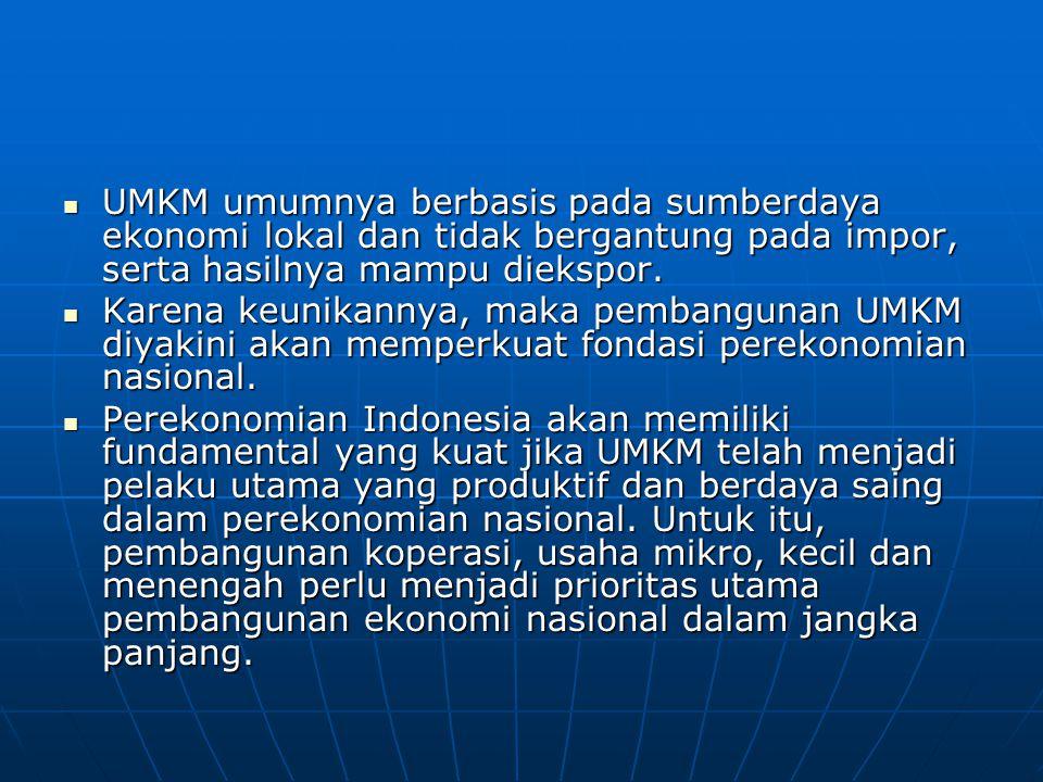 UMKM umumnya berbasis pada sumberdaya ekonomi lokal dan tidak bergantung pada impor, serta hasilnya mampu diekspor. UMKM umumnya berbasis pada sumberd