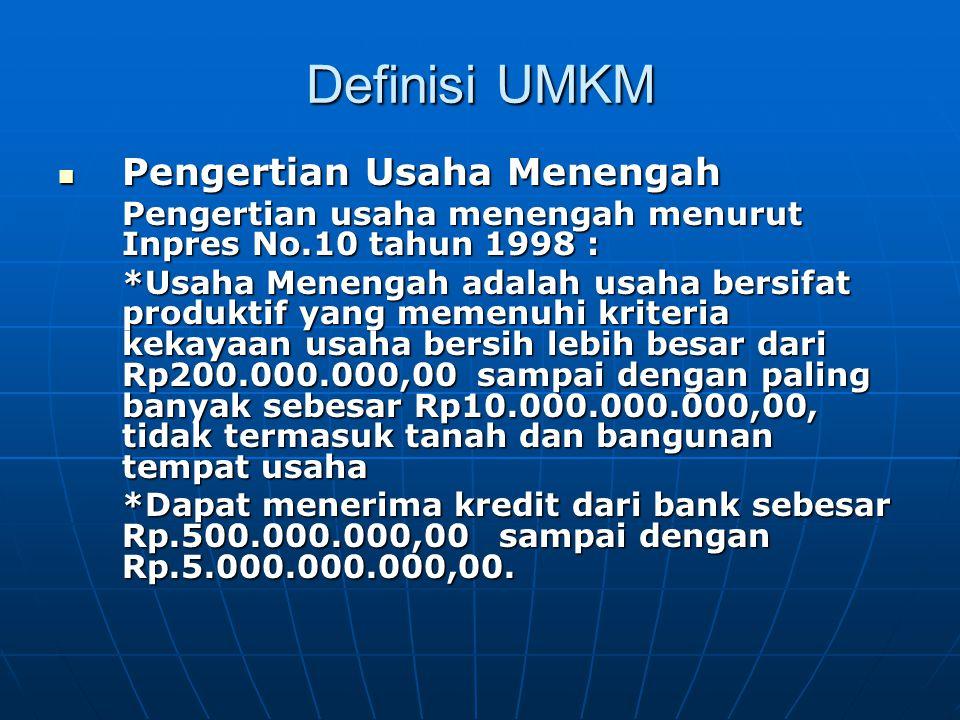 Definisi UMKM Pengertian Usaha Menengah Pengertian Usaha Menengah Pengertian usaha menengah menurut Inpres No.10 tahun 1998 : *Usaha Menengah adalah u